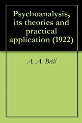 Psychoanalysis, its theories and practical application (1922)