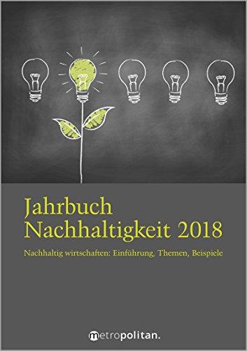 Jahrbuch Nachhaltigkeit 2018: Nachhaltig wirtschaften: Einführung, Themen, Beispiele (metropolitan Bücher)