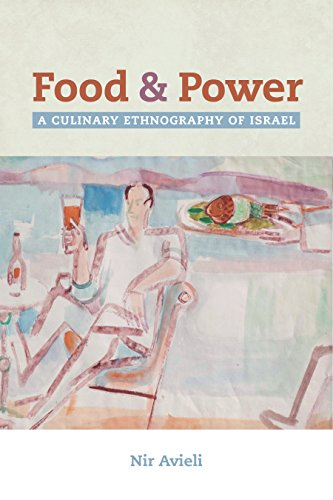 Food and Power: A Culinary Ethnography of Israel (California Studies in Food and Culture Book 67)
