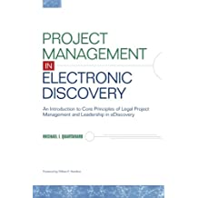 Project Management in Electronic Discovery: An Introduction to Core Principles of Legal Project Management and Leadership In eDiscovery