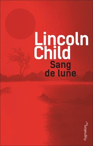 Sang de lune par Lincoln Child, Fabienne Gondrand