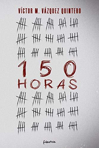 150 Horas eBook: Vázquez Quintero, Víctor M.: Amazon.es: Tienda Kindle