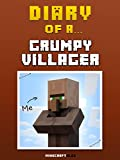 Diary of a Grumpy Villager [An Unofficial MineCraft Book] (Minecraft Tales Book 16)