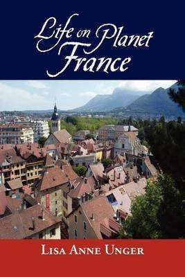 [Life on Planet France] (By: Lisa Anne Unger) [published: February, 2012]
