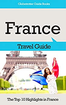 France Travel Guide: The Top 10 Highlights in France (Globetrotter Guide Books) (English Edition) di [Cook, Marc]