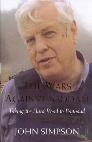 the-wars-against-saddam-taking-the-hard-road-to-baghdad-written-by-john-simpson-2003-edition-first-e