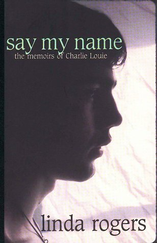 Say My Name : The Memoirs of Charlie Louis by Rogers, Linda (2000) Paperback