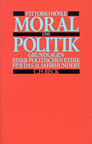 Moral und Politik: Grundlagen einer politischen Ethik für das 21. Jahrhundert