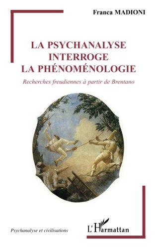 La psychanalyse interroge la phénoménologie : Recherches freudiennes à partir de Brentano