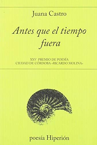 Antes que el tiempo fuera: XII Premio Solienses - XXV Premio Ciudad de Córdoba «Ricardo Molina» (poesía Hiperión)