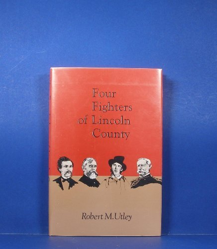 Four Fighters of Lincoln County by Robert Marshall Utley (1986-11-01)