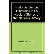 Historias De Las Historias De La Nacion/ Stories of the Nation's History