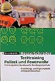 Testtraining Polizei und Feuerwehr - Kriminalpolizei, Bundeswehr, Bundesgrenzschutz - Einstellungs- und Eignungstests erfolgreich bestehen