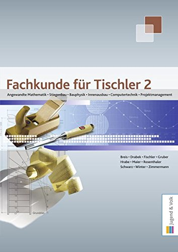 Fachkunde für Tischler / Fachkunde für Tischler 2: Angewandte Mathematik, Stiegenbau, Bauphysik, Innenausbau, Computertechnik, Projektmanagement