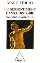 Le ressentiment dans l'Histoire : Comprendre notre temps