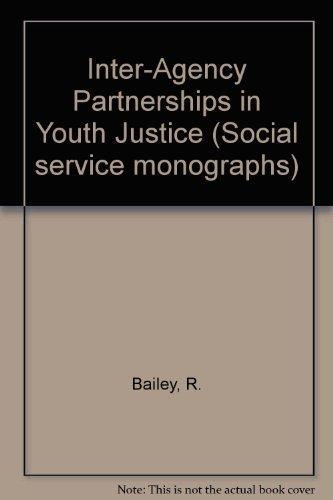 Inter-Agency Partnerships in Youth Justice (Social service monographs) por R. Bailey