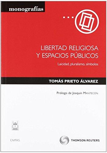 Libertad religiosa y espacios públicos - Laicidad, pluralismo,símbolos. (Monografía) de Tomás Prieto Álvarez (16 sep 2010) Tapa blanda
