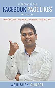 Increase 10,000 Facebook Page Likes In 30 Days: A Workbook Of 59 Actionable Facebook Marketing Tips by [Suneri, Abhishek]