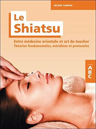 Le Shiatsu - Entre médecine orientale et art du toucher - Théories fondamentales, méridiens et protocoles - ABC