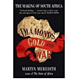 Diamonds, Gold and War: The Making of South Africa by Martin Meredith (2008-08-15)