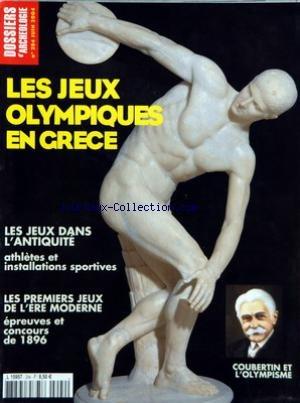 DOSSIERS D'ARCHEOLOGIE [No 294] du 01/06/2004 - LES JEUX OLYMPIQUES EN GRECE - LES JEUX DANS L'ANTIQUITE - ATHLETES ET INSTALLATIONS SPORTIVES - LES 1ER JEUX DE L'ERE MODERNE - 1896 - COUBERTIN ET L'OLYMPISME