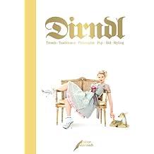 Dirndl: Trends · Traditionen · Philosophie · Pop · Stil · Styling