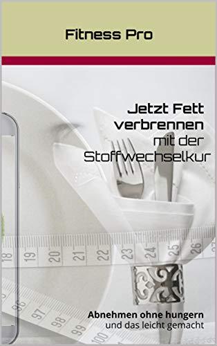 Jetzt Fett verbrennen mit der Stoffwechselkur: Abnehmen ohne hungern und das leicht gemacht (German Edition) por Fitness Pro