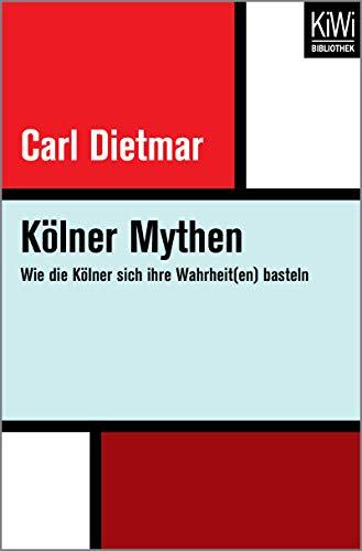 Kölner Mythen: Wie die Kölner sich ihre Wahrheit(en) basteln (German Edition) por Carl Dietmar