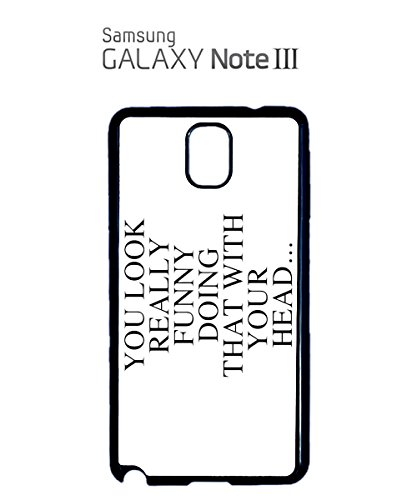You Look Funny Doing That With Your Head Mobile Phone Case Samsung Note 3 White Blanc