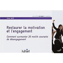 Restaurer la motivation et l'engagement: Comment surmonter 20 motifs courants de désengagement.