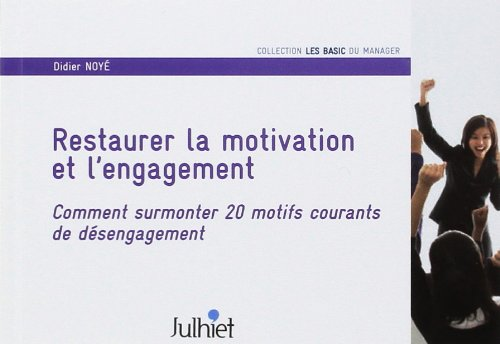 Restaurer la motivation et l'engagement: Comment surmonter 20 motifs courants de désengagement.