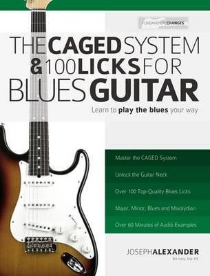 [(The Caged System and 100 Licks for Blues Guitar: Learn to Play the Blues Your Way!)] [Author: Joseph Alexander] published on (October, 2012)