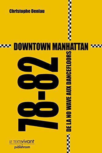Downtown Manhattan 78-82: De la no wave aux dancefloors par Christophe Deniau