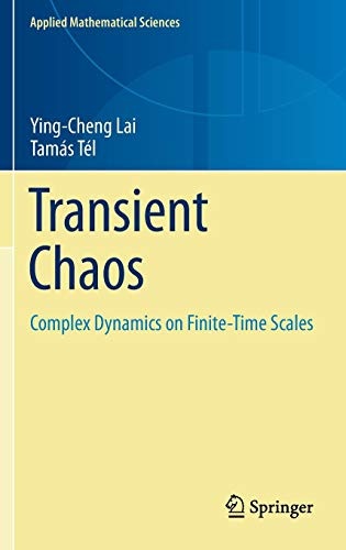 Transient Chaos: Complex Dynamics on Finite Time Scales (Applied Mathematical Sciences, Band 173)