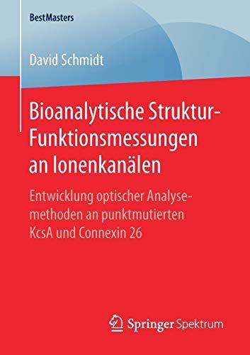 Bioanalytische Struktur-Funktionsmessungen an Ionenkanälen: Entwicklung optischer Analysemethoden an punktmutierten KcsA und Connexin 26 (BestMasters)