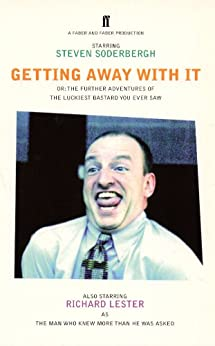 Getting Away With It: Or - Further Adventures of the Luckiest Bastard You Ever Saw (English Edition) de [Soderbergh, Steven]