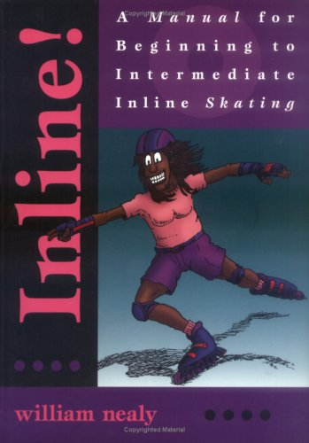 Inline!: a Manual for Beginning to Intermediate Inline Skating por William Nealy