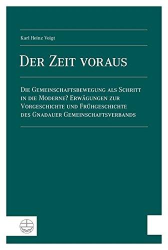 Der Zeit voraus. Die Gemeinschaftsbewegung als Schritt in die Moderne? Erwägungen zur Vorgeschichte und Frühgeschichte des Gnadauer Gemeinschaftsverbands.