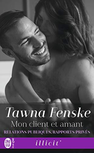 Relations publiques, rapports privés (Tome 1) - Mon client et amant (Illicit' t. 12722) par Tawna Fenske
