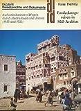 Entdeckungsreisen in Süd- Arabien. Auf unbekannten Wegen durch Hadramaut und Jemen - Hans Helfritz