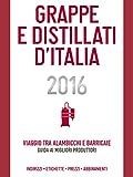Grappe e Distillati d'Italia 2016: Viaggio tra alambicchi e barricaie: guida ai migliori produttori (Delibo)