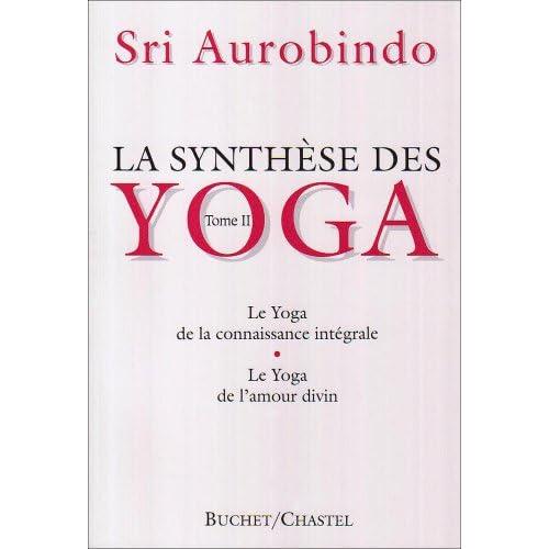 L synthèse des Yoga. Le Yoga de la connaissance intégrale, le Yoga de l'amour divin, tome 2