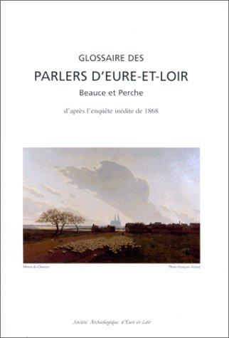 Glossaire des parlers d'Eure-et-Loir : 238 enquêteurs répartis sur 232 communes, 15000 attestations, 4000 mots, non compris les variantes