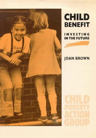 Child Benefit: Investing in the Future (Poverty publication)