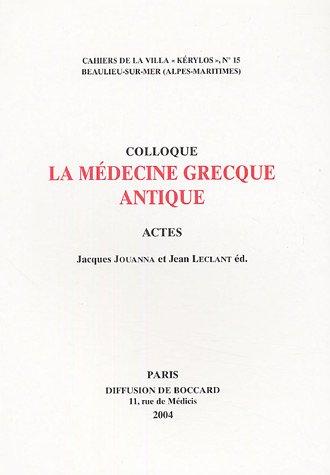 La médecine grecque antique : Actes du 14e colloque de la Villa Kérylos à Beaulieu-sur-Mer les 10 et 11 octobre 2003