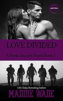 Love Divided: A Fortis Security Novel Book 3 (Fortis Security Series) by [Wade, Maddie]