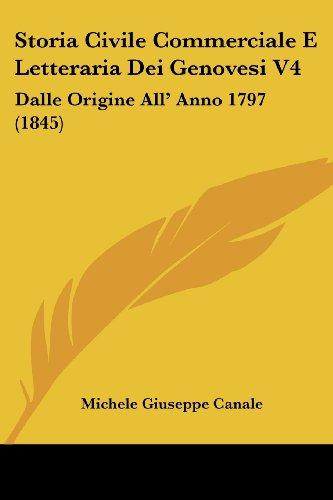Storia Civile Commerciale E Letteraria Dei Genovesi V4: Dalle Origine All' Anno 1797 (1845)
