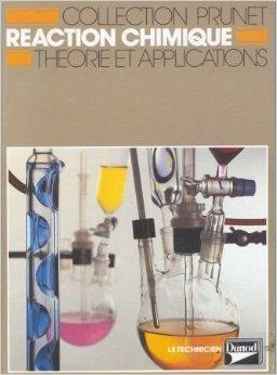 Raction chimique : Thorie et application, classes de 1re et Terminale, F5, F6, F7, lyces d'enseignement technologique, formation continue de Simone Bapt-Budon,Denise Crocombette,Ren Prunet ( 10 fvrier 1993 )
