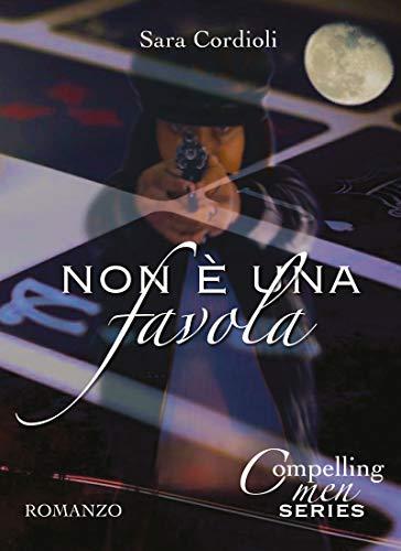 Non è una favola (Compelling Men Series Vol. 1) di [Cordioli, Sara]