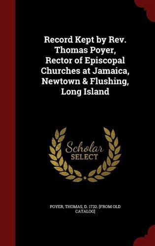 Record Kept by Rev. Thomas Poyer, Rector of Episcopal Churches at Jamaica, Newtown & Flushing, Long Island